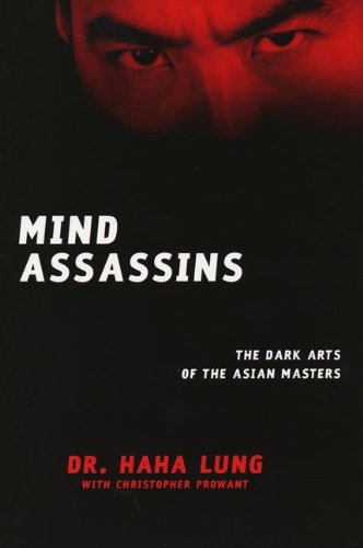 Mind Assassins: The Dark Arts of the Asian Masters - Dr. Haha Lung; Christopher Prowant