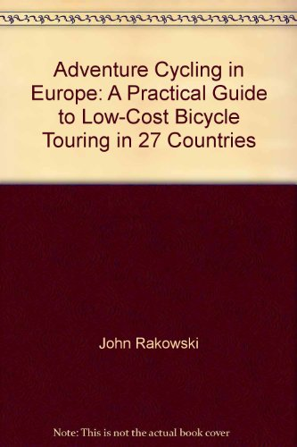 Adventure cycling in Europe: A practical guide to low-cost bicycle touring in 27 countries - John Rakowski
