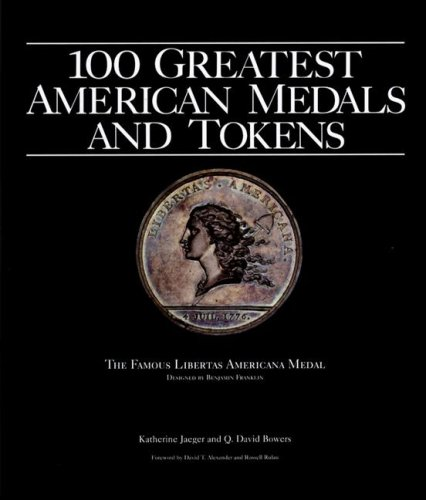 100 Greatest American Tokens and Medals - David Bowers