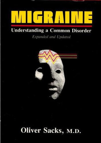 Migraine: Understanding A Common Disorder Expanded  &  Updated - Oliver Sacks