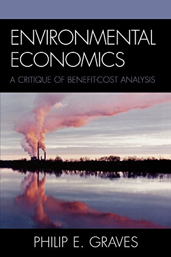 Environmental Economics: A Critique of Benefit-Cost Analysis - Philip E. Graves