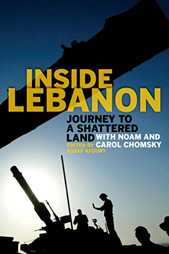 Inside Lebanon: Journey to a Shattered Land with Noam and Carol Chomsky - Assaf Kfoury