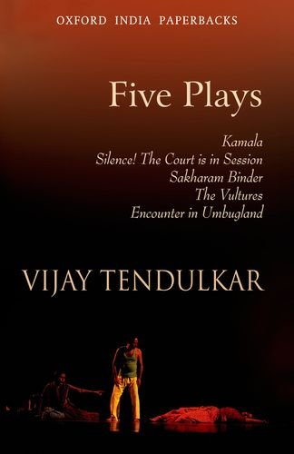 Five Plays: Kamala; Silence! The Court is in Session; Sakharam Binder; The Vultures; Encounter in Umbugland (Oxford India Paperbacks) - Vijay Tendulkar