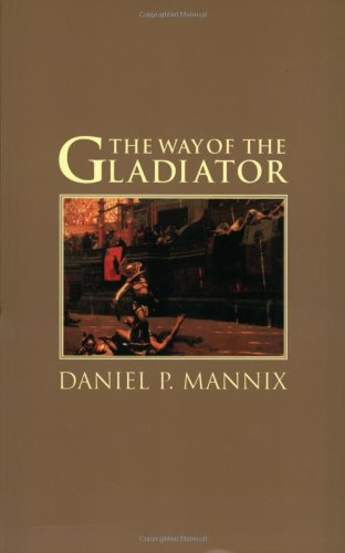 The Way of the Gladiator - Daniel P. Mannix