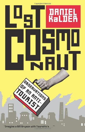 Lost Cosmonaut: Observations of an Anti-Tourist - Daniel Kalder