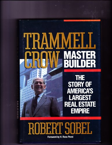 Trammell Crow, Master Builder: The Story of America's Largest Real Estate Empire - Robert Sobel