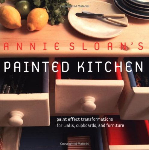 Annie Sloan's Painted Kitchen: Paint Effect Transformations for Walls, Cupboards, and Furniture - Annie Sloan