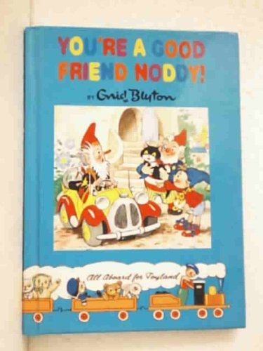 Youre a Good Friend Noddy - Enid Blyton