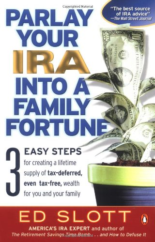 Parlay Your IRA into a Family Fortune: 3 EASY STEPS for creating a lifetime supply of tax-deferred, even tax-free, wealth for you and your f - Ed Slott