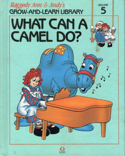 What Can A Camel Do? Raggedy Ann  &  Andy's Grow-and -Learn Library: Vol 5 - Author Not Stated