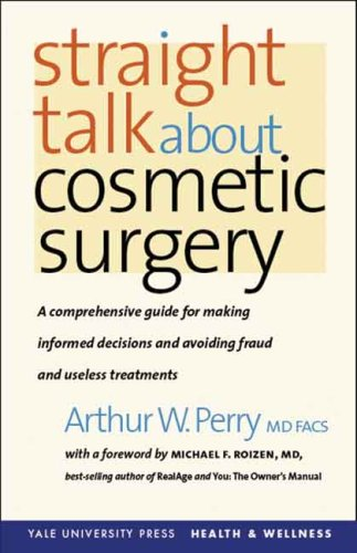 Straight Talk about Cosmetic Surgery (Yale University Press Health  &  Wellness) - Arthur W. Perry