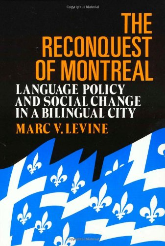 The Reconquest Of Montreal: Language Policy and Social Change in a Bilingual City (Conflicts In Urban  &  Regional) - Marc Levine