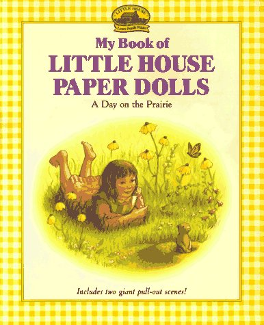 My Book of Little House Paper Dolls: A Day on the Prairie - Laura Ingalls Wilder