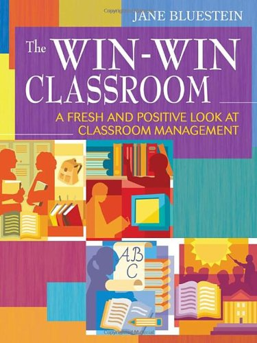 The Win-Win Classroom: A Fresh and Positive Look at Classroom Management - Jane E. Bluestein