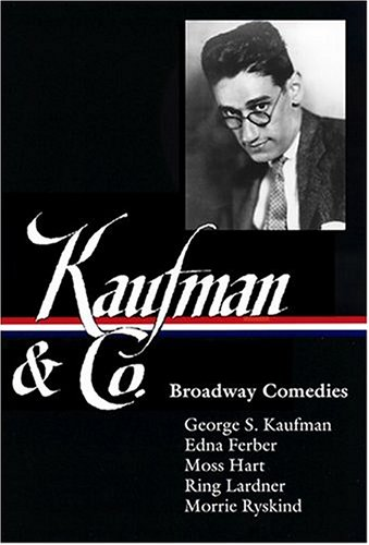 Kaufman and Co.: Broadway Comedies (Library of America) - George S. Kaufman