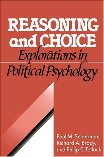 Reasoning and Choice: Explorations in Political Psychology (Cambridge Studies in Public Opinion and Political Psychology) - Paul M. Sniderman; Richard A. Brody; Phillip E. Tetlock