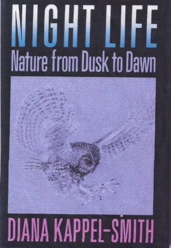 Night Life: Nature from Dusk to Dawn - Diana Kappel-Smith