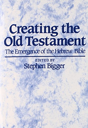 Creating the Old Testament: The Emergence of the Hebrew Bible - Stephen Bigger