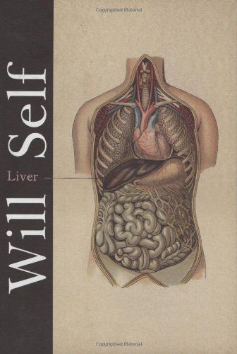 Liver: A Fictional Organ With A Surface Anatomy Of Four Lobes - Will Self
