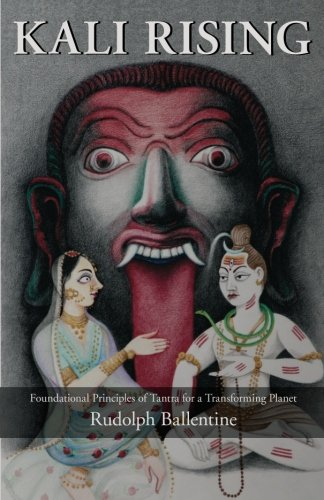 Kali Rising: Foundational Principles of Tantra for a Transforming Planet - Rudolph Ballentine