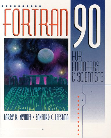 FORTRAN 90 for Engineers and Scientists - Larry Nyhoff; Sanford Leestma