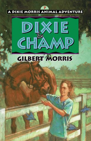 Dixie and Champ (Dixie Morris Animal Adventure #7) - Gilbert Morris