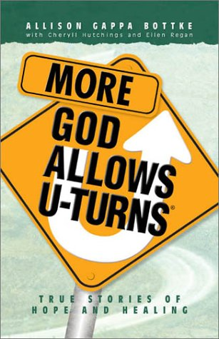 More God Allows U-Turns: True Stories of Hope and Healing - Allison Gappa Bottke; Cheryll Hutchings; Ellen Regan
