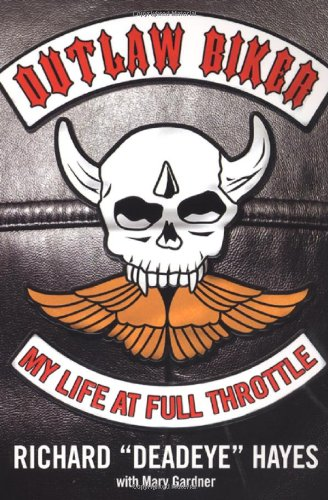 Outlaw Biker: My Life At Full Throttle - Richard Hayes; Mary Gardner