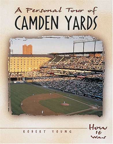 A Personal Tour of Camden Yards (How It Was) - Robert Young