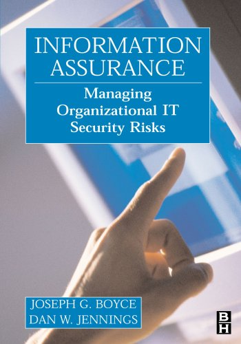 Information Assurance: Managing Organizational IT Security Risks - Joseph Boyce Employee of the Department of Defense; Daniel Jennings Information Systems Security Manager Europ