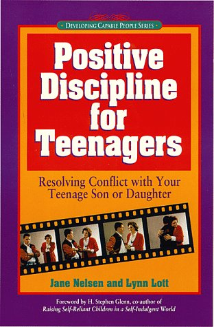 Positive Discipline for Teenagers: Empowering Your Teen and Yourself Through Kind and Firm Parenting - Jane Nelsen Ed.D.; Lynn Lott