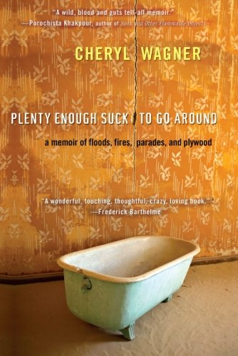 Plenty Enough Suck to Go Around: A Memoir of Floods, Fires, Parades, and Plywood - Cheryl Wagner
