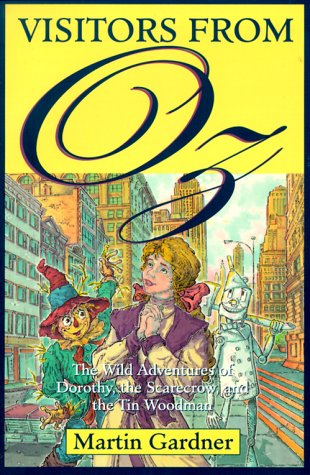 Visitors from Oz: The Wild Adventures of Dorothy, the Scarecrow, and the Tin Woodman - Martin Gardner