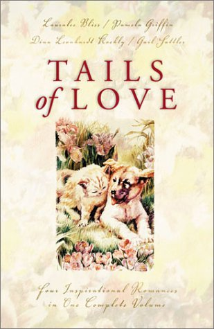 Tails of Love: Ark of Love/Walk, Don't Run/Dog Park/The Neighbor's Fence (Inspirational Romance Collection) - Lauralee Bliss; Pamela Griffin; Dina Leonhardt Koehly; Gail Sattler