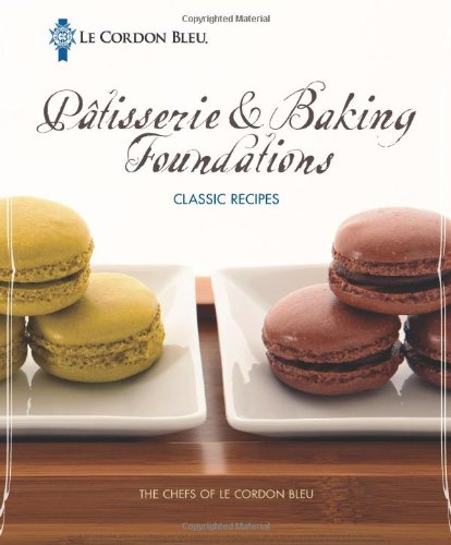 Le Cordon Bleu P?tisserie and Baking Foundations Classic Recipes - The Chefs of Le Cordon Bleu