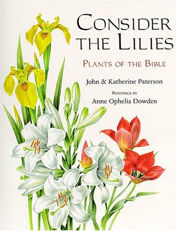 Consider the Lilies: Plants of the Bible - John Paterson; Katherine Paterson