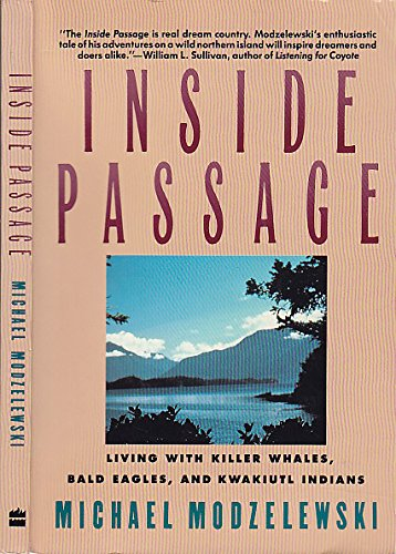 Inside Passage: Living With Killer Whales, Bald Eagles, and Kwakiutl Indians - Michael Modzelewski