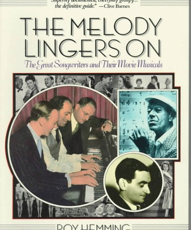 The Melody Lingers on: The Great Songwriters and Their Movie Musicals - Roy Hemming
