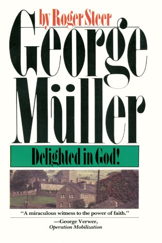 George Mueller: Delighted in God - Roger Steer