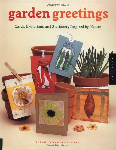 Garden Greetings: Cards, Invitations, and Stationery Inspired by Nature - Susan Jaworski-Stranc