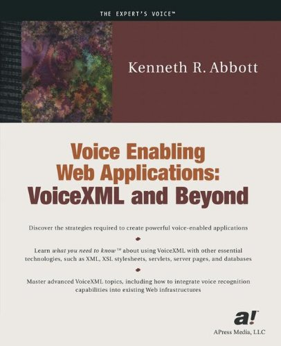Voice Enabling Web Applications: VoiceXML and Beyond (With CD-ROM) - Kenneth R. Abbott