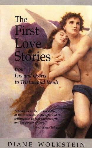 The First Love Stories: From Isis and Osiris to Tristan and Iseult - Diane Wolkstein
