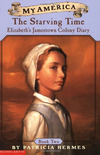 My America: The Starving Time: Elizabeth's Jamestown Colony Diary, Book Two - Patricia Hermes