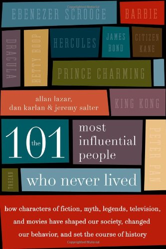 The 101 Most Influential People Who Never Lived: How Characters of Fiction, Myth, Legends, Television, and Movies Have Shaped Our Society, C - Dan Karlan, Allan Lazar, Jeremy Salter