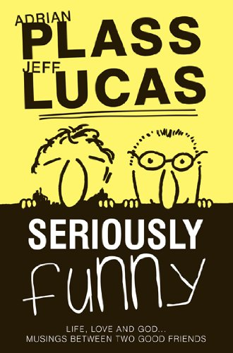 Seriously Funny - Jeff Lucas; Adrian Plass