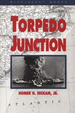 Torpedo Junction: U-Boat War Off America's East Coast, 1942 - Homer Hickam