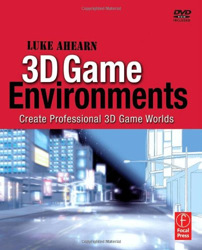3D Game Environments: Create Professional 3D Game Worlds - Luke Ahearn
