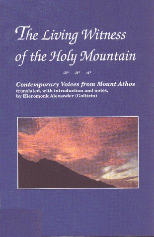 The Living Witness of the Holy Mountain: Contemporary Voices from Mount Athos - Alexander Golitzin; Alexander Golitzin