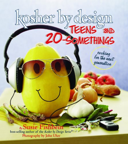 Kosher By Design: Teens and 20-Somethings: Cooking for the Next Generation - Susie Fishbein