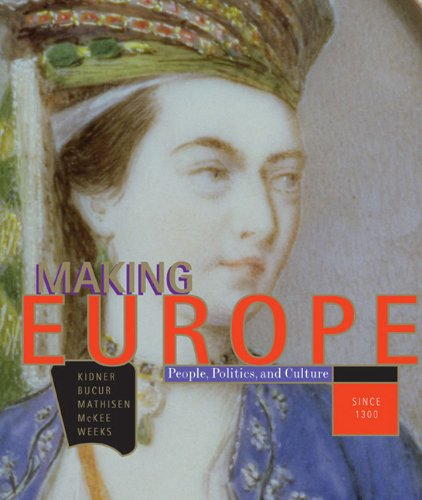 Making Europe: People, Politics, and Culture since 1300 - Frank L. Kidner; Maria Bucur; Ralph Mathisen; Sally McKee; Theodore R. Weeks